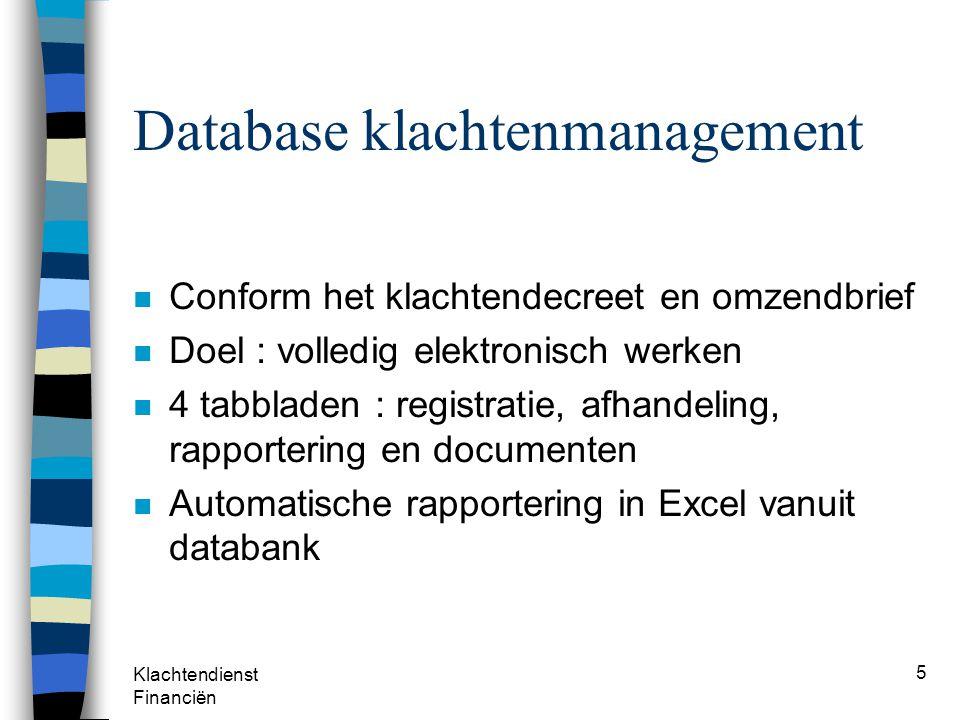 Klachtendienst Financiën 5 Database klachtenmanagement n Conform het klachtendecreet en omzendbrief n Doel : volledig elektronisch werken n 4 tabblade