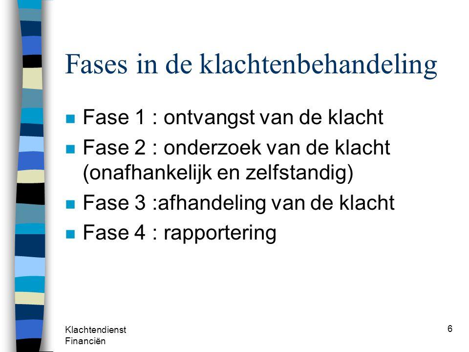 Klachtendienst Financiën 6 Fases in de klachtenbehandeling n Fase 1 : ontvangst van de klacht n Fase 2 : onderzoek van de klacht (onafhankelijk en zel