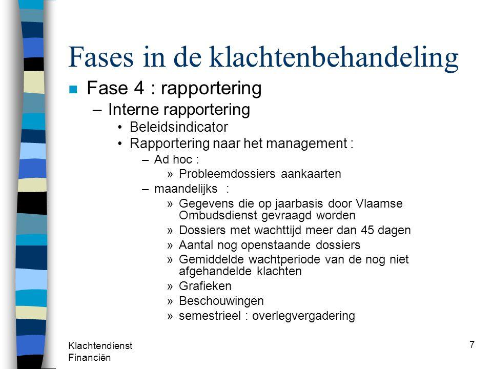 Klachtendienst Financiën 7 Fases in de klachtenbehandeling n Fase 4 : rapportering –Interne rapportering Beleidsindicator Rapportering naar het manage