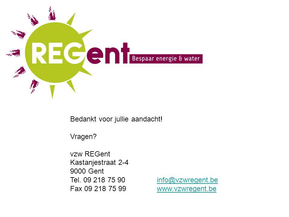 Bedankt voor jullie aandacht. Vragen. vzw REGent Kastanjestraat 2-4 9000 Gent Tel.