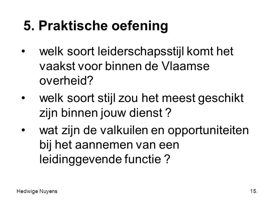 Hedwige Nuyens15. 5. Praktische oefening welk soort leiderschapsstijl komt het vaakst voor binnen de Vlaamse overheid? welk soort stijl zou het meest