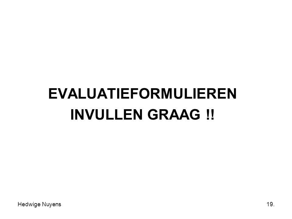 Hedwige Nuyens19. EVALUATIEFORMULIEREN INVULLEN GRAAG !!