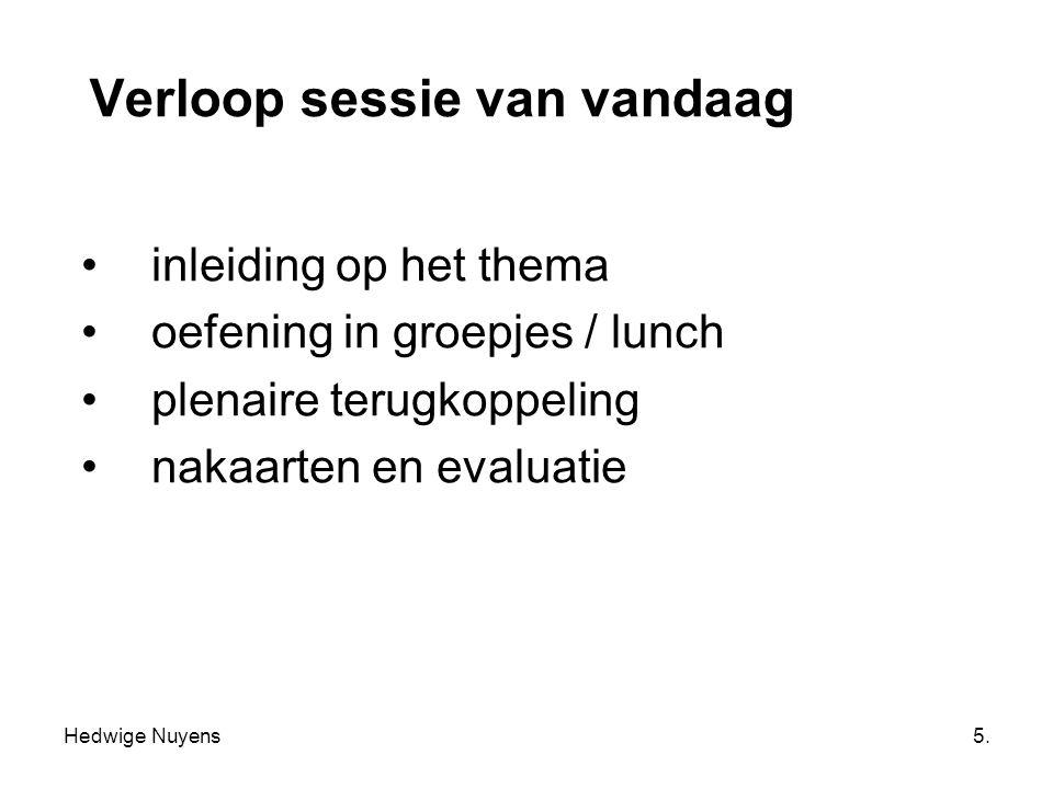 5. Verloop sessie van vandaag inleiding op het thema oefening in groepjes / lunch plenaire terugkoppeling nakaarten en evaluatie