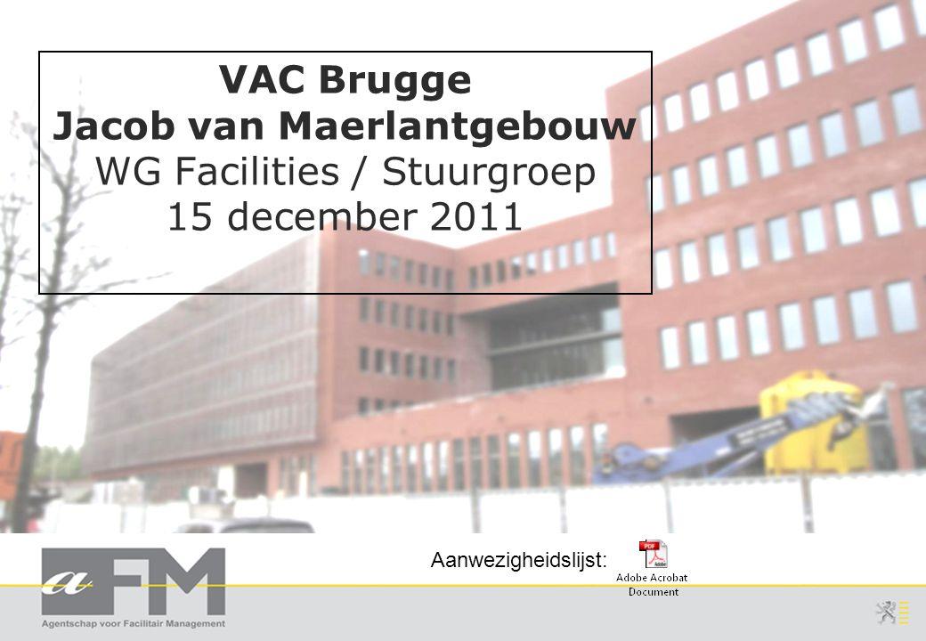 VAC Brugge Jacob van Maerlantgebouw WG Facilities / Stuurgroep 15 december 2011 Aanwezigheidslijst: