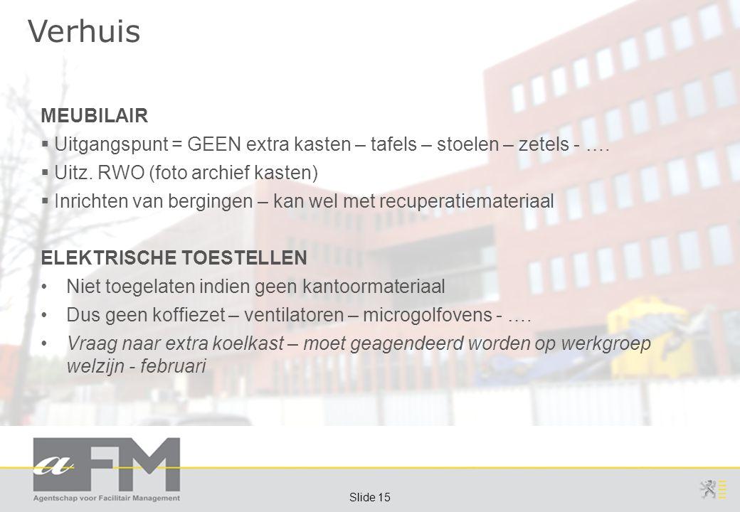 Page 15 Slide 15 Verhuis MEUBILAIR  Uitgangspunt = GEEN extra kasten – tafels – stoelen – zetels - ….  Uitz. RWO (foto archief kasten)  Inrichten v