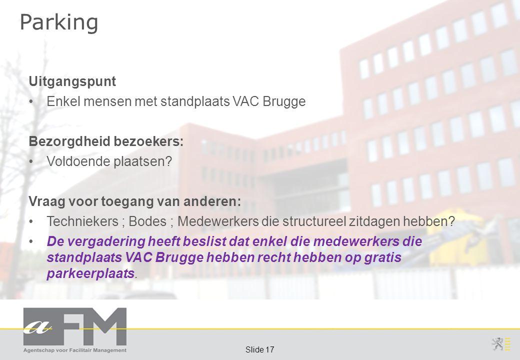 Page 17 Slide 17 Parking Uitgangspunt Enkel mensen met standplaats VAC Brugge Bezorgdheid bezoekers: Voldoende plaatsen? Vraag voor toegang van andere
