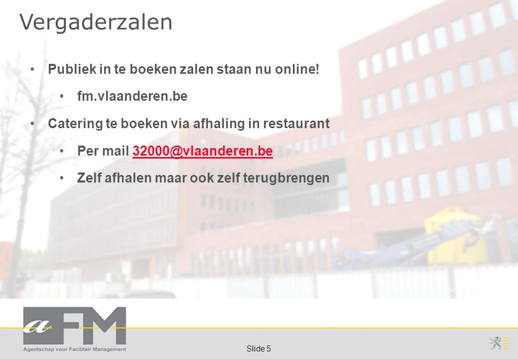 Page 5 Slide 5 Vergaderzalen Publiek in te boeken zalen staan nu online! fm.vlaanderen.be Catering te boeken via afhaling in restaurant Per mail 32000