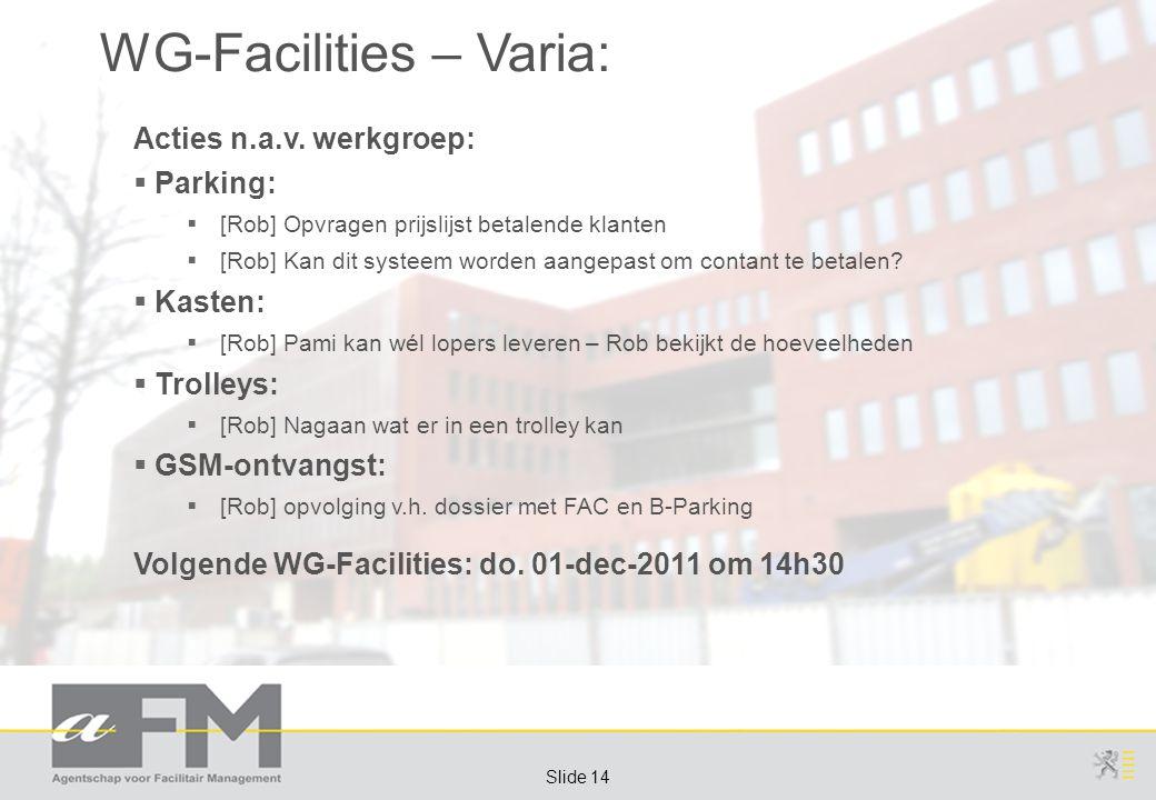 Page 14 Slide 14 WG-Facilities – Varia: Acties n.a.v.
