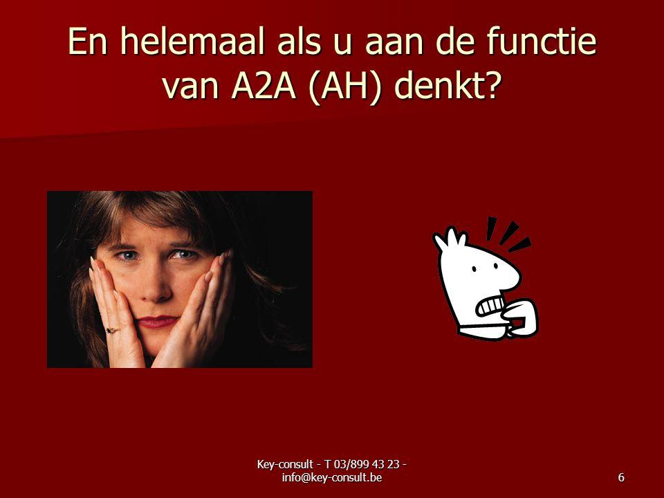 Key-consult - T 03/899 43 23 - info@key-consult.be6 En helemaal als u aan de functie van A2A (AH) denkt