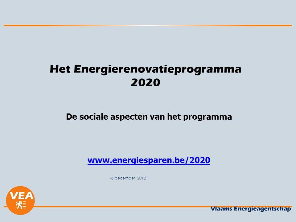 18 december 2012 Het Energierenovatieprogramma 2020 De sociale aspecten van het programma www.energiesparen.be/2020
