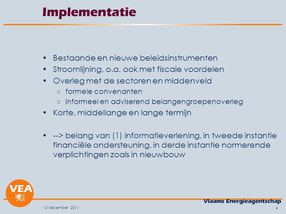 13 december 2011 4 Implementatie Bestaande en nieuwe beleidsinstrumenten Stroomlijning, o.a.