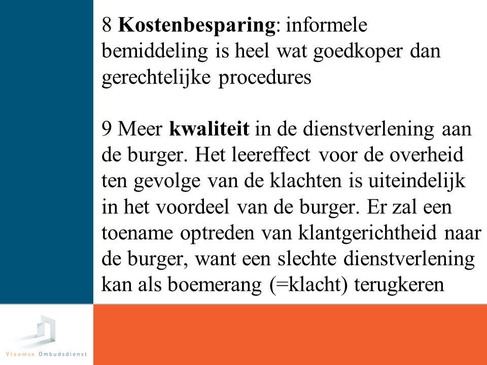 26 8 Kostenbesparing: informele bemiddeling is heel wat goedkoper dan gerechtelijke procedures 9 Meer kwaliteit in de dienstverlening aan de burger.
