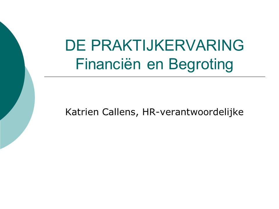 DE PRAKTIJKERVARING Financiën en Begroting Katrien Callens, HR-verantwoordelijke