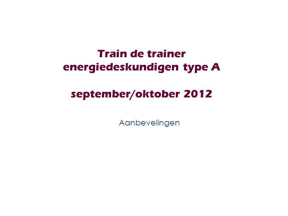 Train de trainer energiedeskundigen type A september/oktober 2012 Aanbevelingen