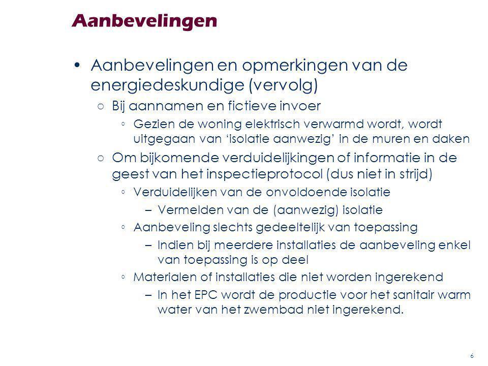Aanbevelingen Aanbevelingen en opmerkingen van de energiedeskundige (vervolg) ○Bij aannamen en fictieve invoer ◦Gezien de woning elektrisch verwarmd w