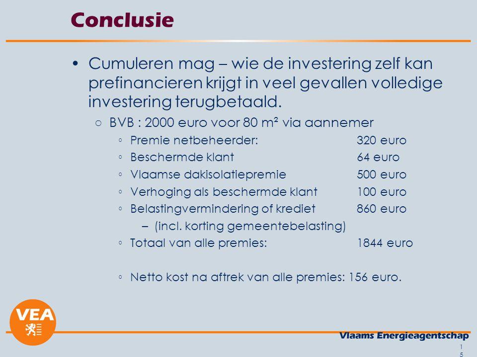 15 Conclusie Cumuleren mag – wie de investering zelf kan prefinancieren krijgt in veel gevallen volledige investering terugbetaald.