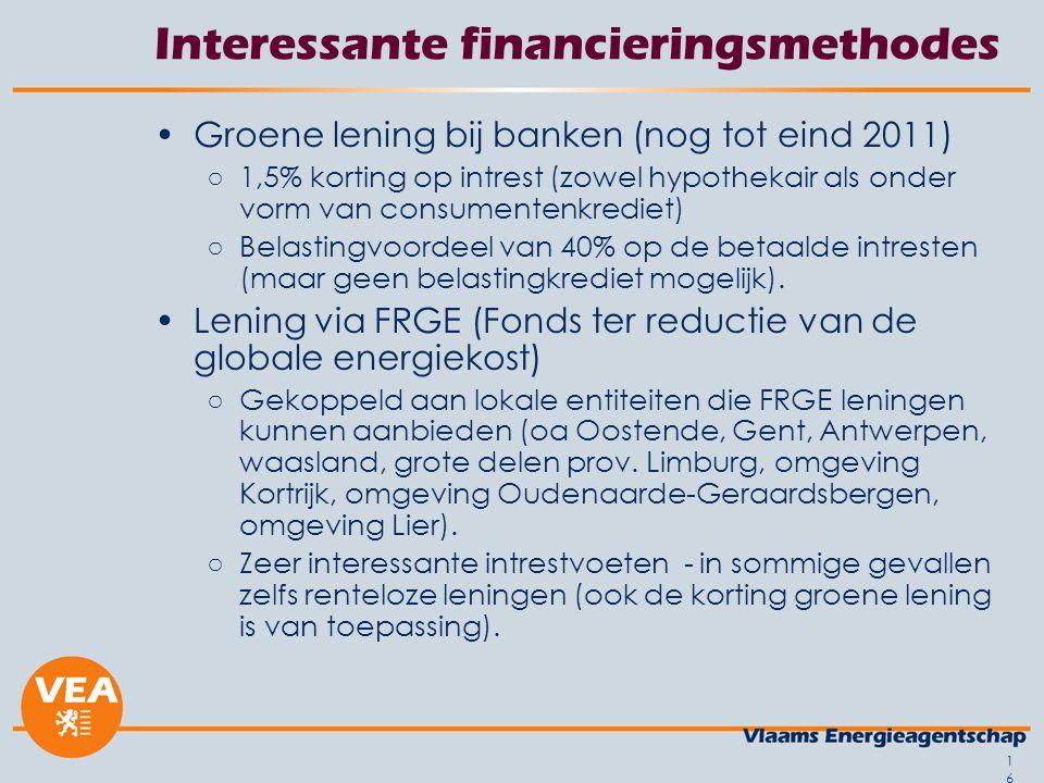 16 Interessante financieringsmethodes Groene lening bij banken (nog tot eind 2011) ○1,5% korting op intrest (zowel hypothekair als onder vorm van consumentenkrediet) ○Belastingvoordeel van 40% op de betaalde intresten (maar geen belastingkrediet mogelijk).