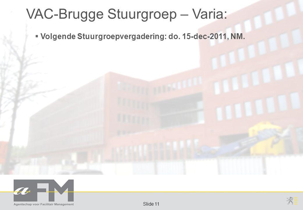 Page 11 Slide 11 VAC-Brugge Stuurgroep – Varia:  Volgende Stuurgroepvergadering: do.