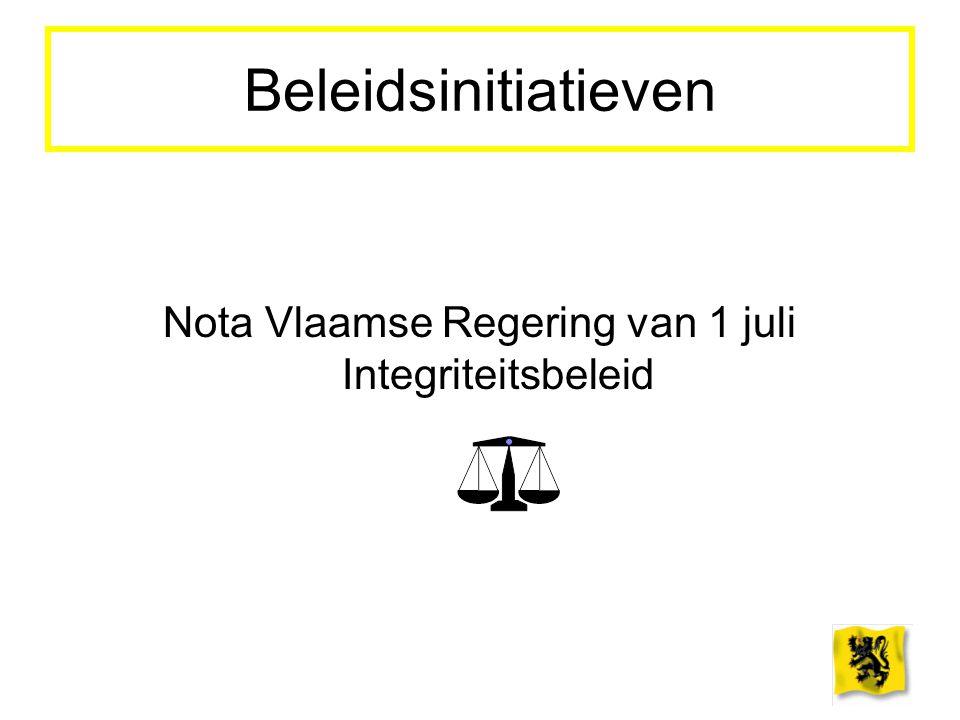 Beleidsinitiatieven Nota Vlaamse Regering van 1 juli Integriteitsbeleid