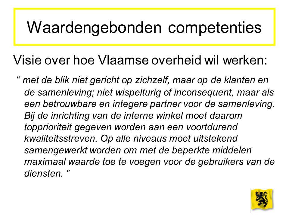 """Waardengebonden competenties Visie over hoe Vlaamse overheid wil werken: """" met de blik niet gericht op zichzelf, maar op de klanten en de samenleving;"""