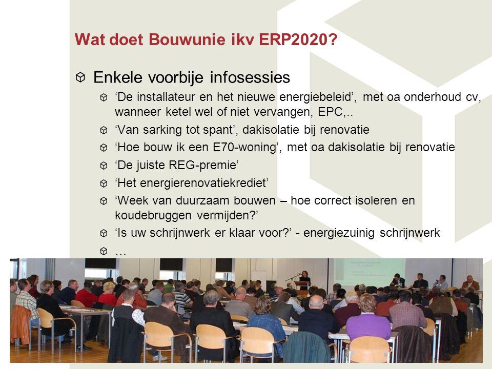 Wat doet Bouwunie ikv ERP2020? Enkele voorbije infosessies 'De installateur en het nieuwe energiebeleid', met oa onderhoud cv, wanneer ketel wel of ni