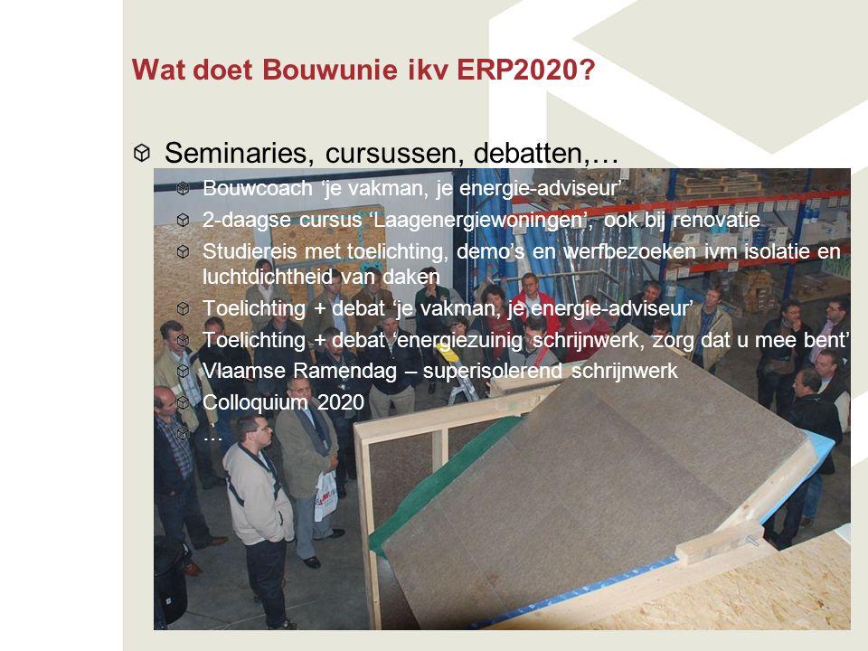 Wat doet Bouwunie ikv ERP2020? Seminaries, cursussen, debatten,… Bouwcoach 'je vakman, je energie-adviseur' 2-daagse cursus 'Laagenergiewoningen', ook