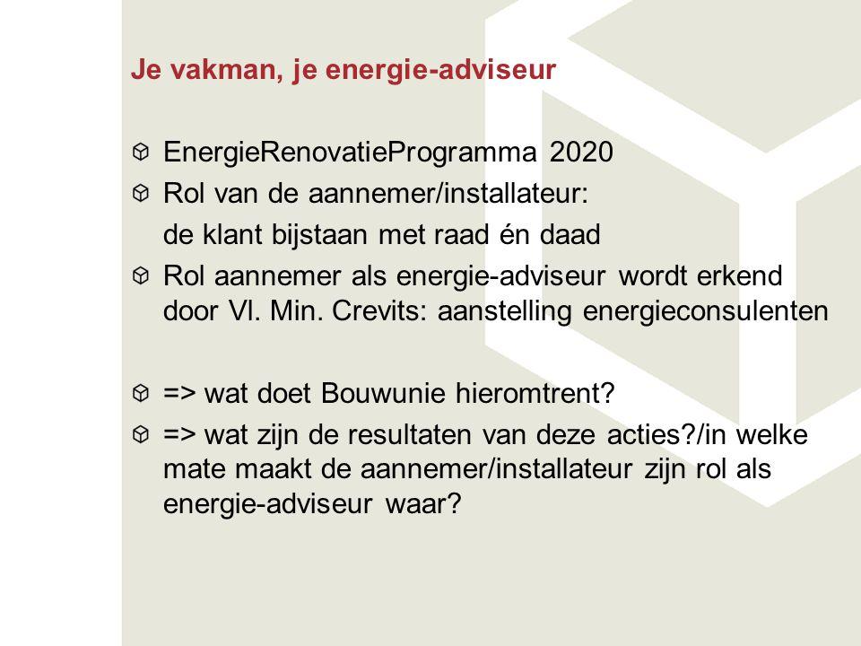 Je vakman, je energie-adviseur EnergieRenovatieProgramma 2020 Rol van de aannemer/installateur: de klant bijstaan met raad én daad Rol aannemer als en