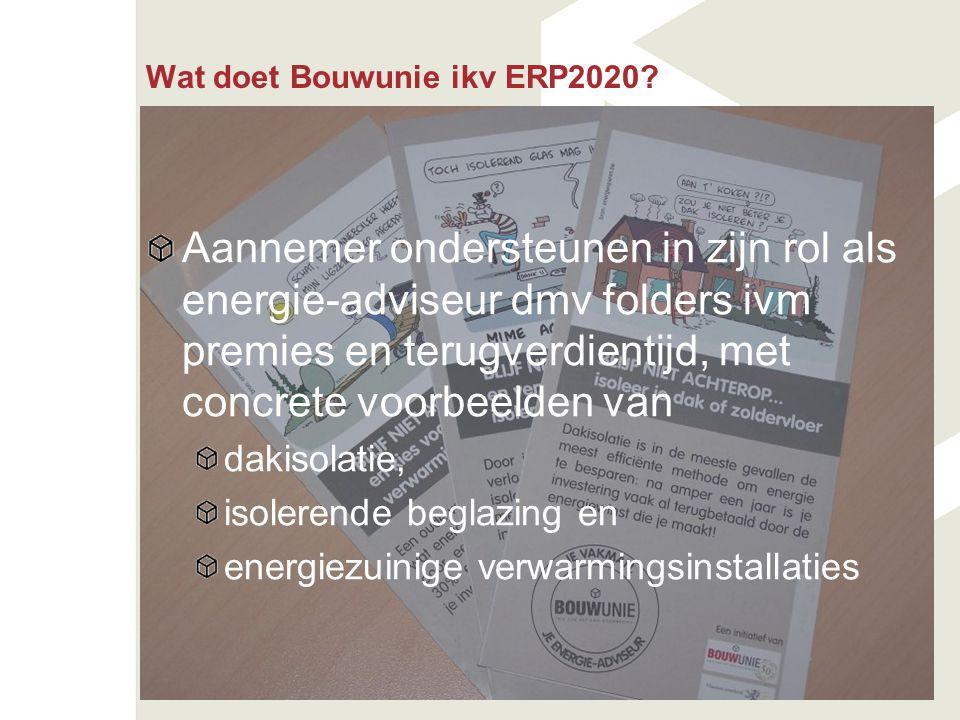 Wat doet Bouwunie ikv ERP2020? Aannemer ondersteunen in zijn rol als energie-adviseur dmv folders ivm premies en terugverdientijd, met concrete voorbe