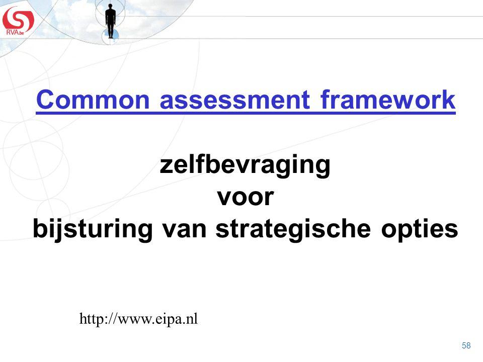 58 Common assessment framework zelfbevraging voor bijsturing van strategische opties http://www.eipa.nl