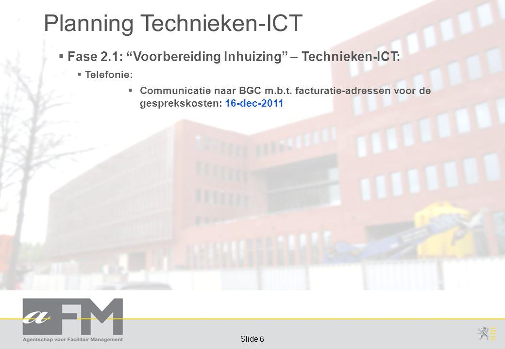 Page 6 Slide 6 Planning Technieken-ICT  Fase 2.1: Voorbereiding Inhuizing – Technieken-ICT:  Telefonie:  Communicatie naar BGC m.b.t.