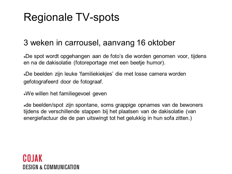 Regionale TV-spots 3 weken in carrousel, aanvang 16 oktober De spot wordt opgehangen aan de foto's die worden genomen voor, tijdens en na de dakisolatie (fotoreportage met een beetje humor).