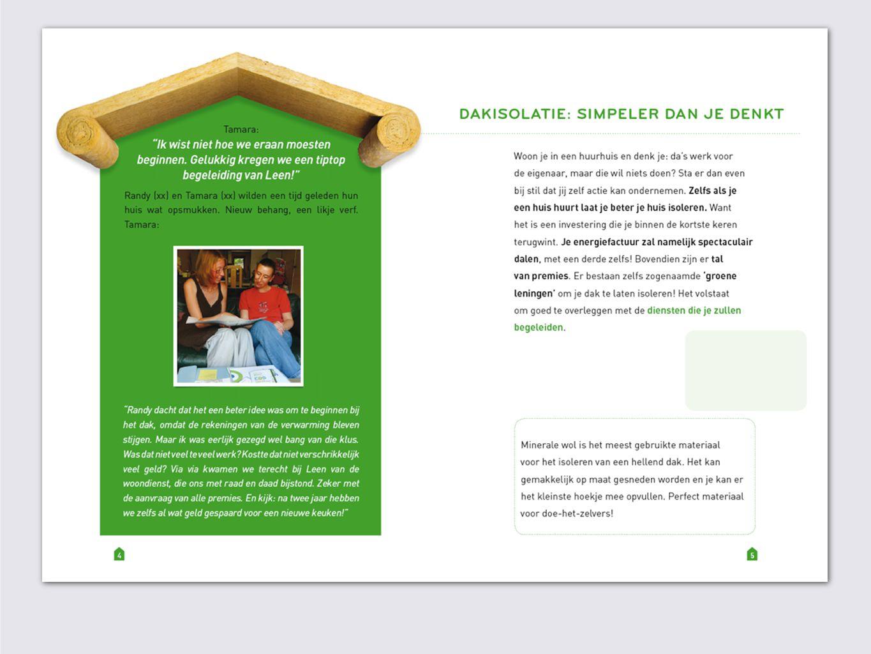Startpakket  incentive voor de kansengroepen om de stap te nemen  het gemakkelijk maken (alle aanvraagformulieren bij elkaar)  leidraad bij het eerste contact met de lokale intemediairen  invullen premieformulieren Communicatiemiddelen