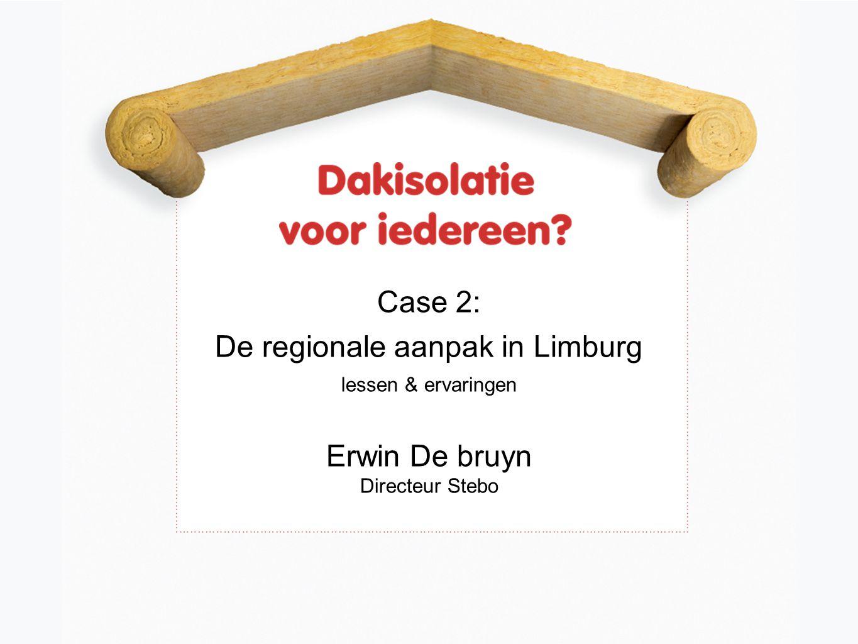 Case 2: De regionale aanpak in Limburg lessen & ervaringen Erwin De bruyn Directeur Stebo