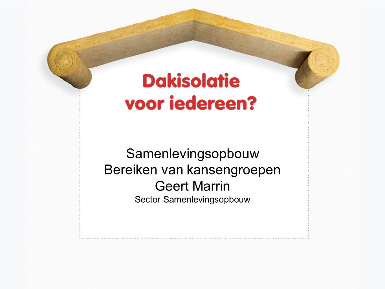 Samenlevingsopbouw Bereiken van kansengroepen Geert Marrin Sector Samenlevingsopbouw