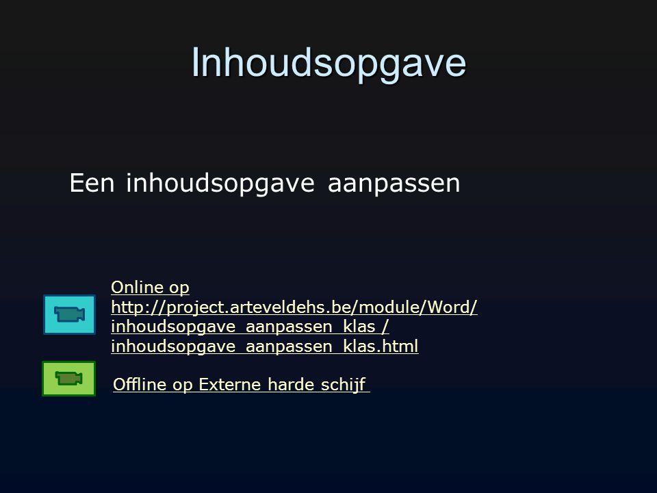 Inhoudsopgave Online op http://project.arteveldehs.be/module/Word/ inhoudsopgave_aanpassen_klas / inhoudsopgave_aanpassen_klas.html Offline op Externe harde schijf Een inhoudsopgave aanpassen