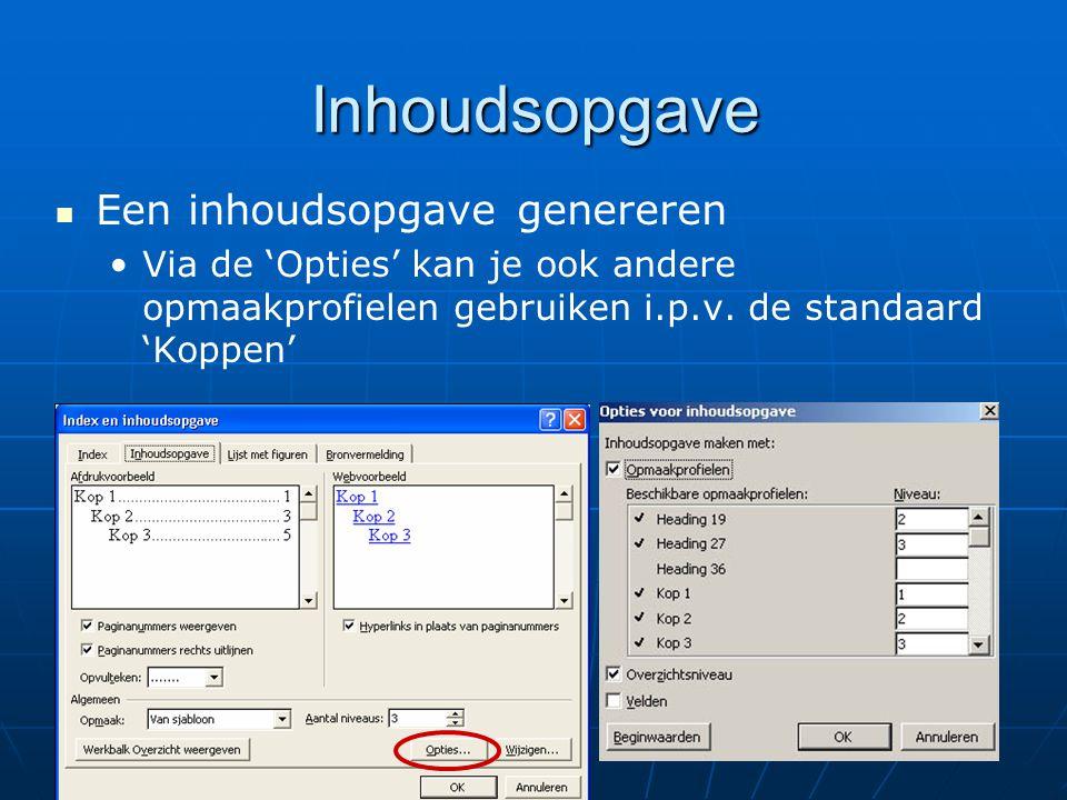 Een inhoudsopgave genereren Via de 'Opties' kan je ook andere opmaakprofielen gebruiken i.p.v. de standaard 'Koppen' Inhoudsopgave