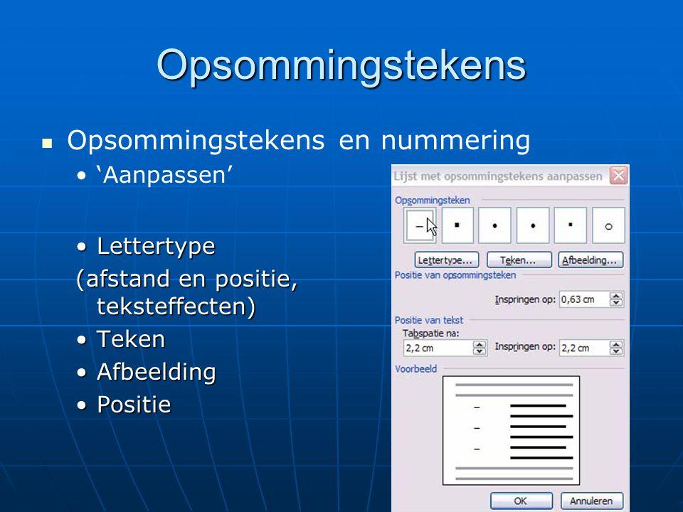 Opsommingstekens Opsommingstekens en nummering 'Aanpassen' LettertypeLettertype (afstand en positie, teksteffecten) TekenTeken AfbeeldingAfbeelding Po