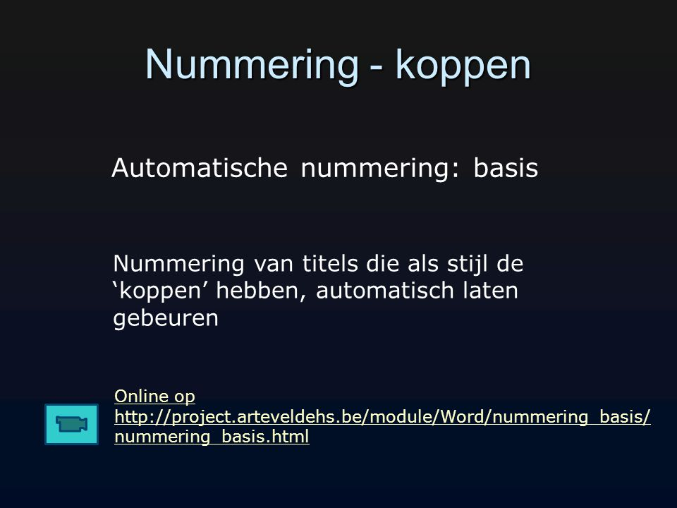 Nummering - koppen Online op http://project.arteveldehs.be/module/Word/nummering_basis/ nummering_basis.html Nummering van titels die als stijl de 'ko