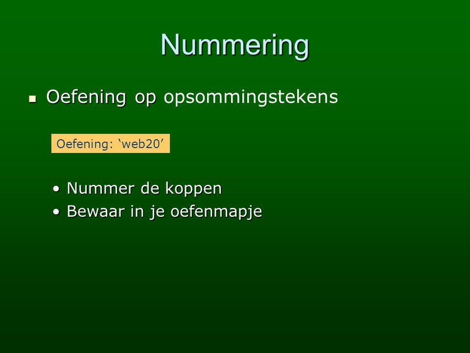 Nummering Oefening op Oefening op opsommingstekens Nummer de koppenNummer de koppen Bewaar in je oefenmapjeBewaar in je oefenmapje Oefening: 'web20'