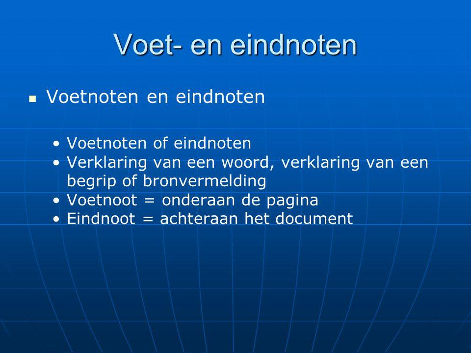 Voetnoten en eindnoten Voetnoten of eindnoten Verklaring van een woord, verklaring van een begrip of bronvermelding Voetnoot = onderaan de pagina Eind