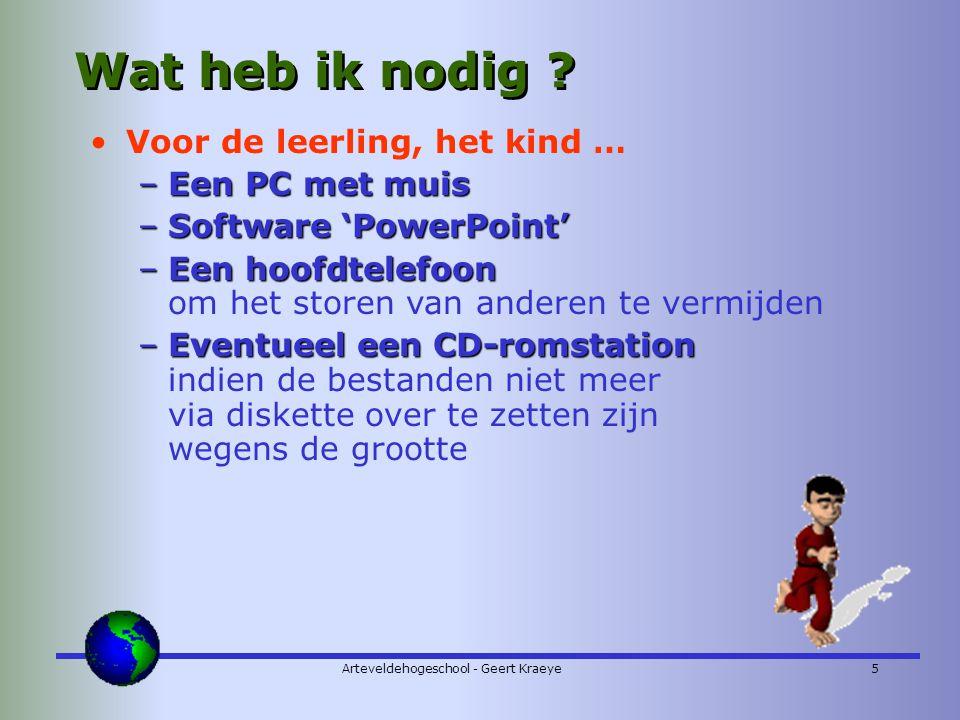 Arteveldehogeschool - Geert Kraeye5 Wat heb ik nodig .