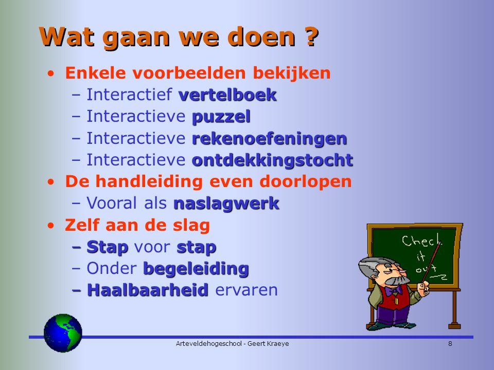 Arteveldehogeschool - Geert Kraeye8 Wat gaan we doen .