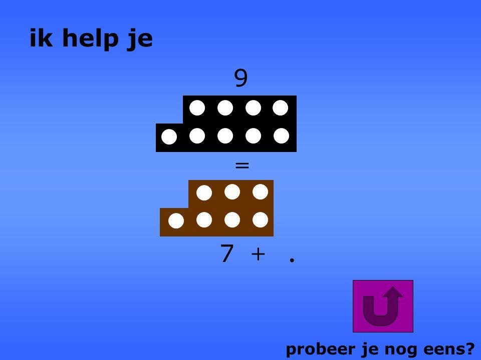 probeer je nog eens? 7 +. = 9