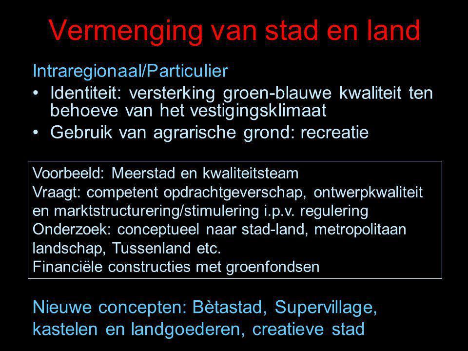 Vermenging van stad en land Intraregionaal/Particulier Identiteit: versterking groen-blauwe kwaliteit ten behoeve van het vestigingsklimaat Gebruik va