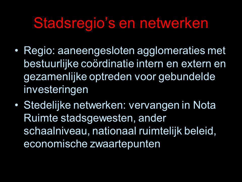 Stadsregio's en netwerken Regio: aaneengesloten agglomeraties met bestuurlijke coördinatie intern en extern en gezamenlijke optreden voor gebundelde i
