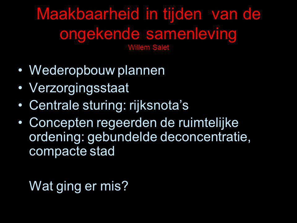 Maakbaarheid in tijden van de ongekende samenleving Willem Salet Wederopbouw plannen Verzorgingsstaat Centrale sturing: rijksnota's Concepten regeerde