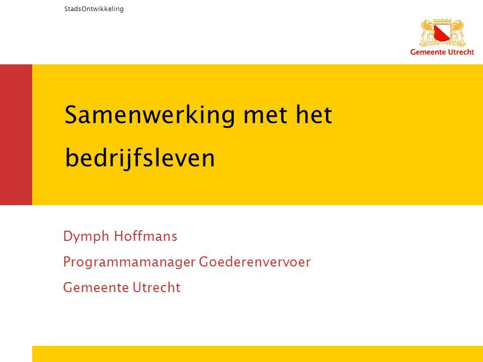 StadsOntwikkeling Samenwerking met het bedrijfsleven Dymph Hoffmans Programmamanager Goederenvervoer Gemeente Utrecht