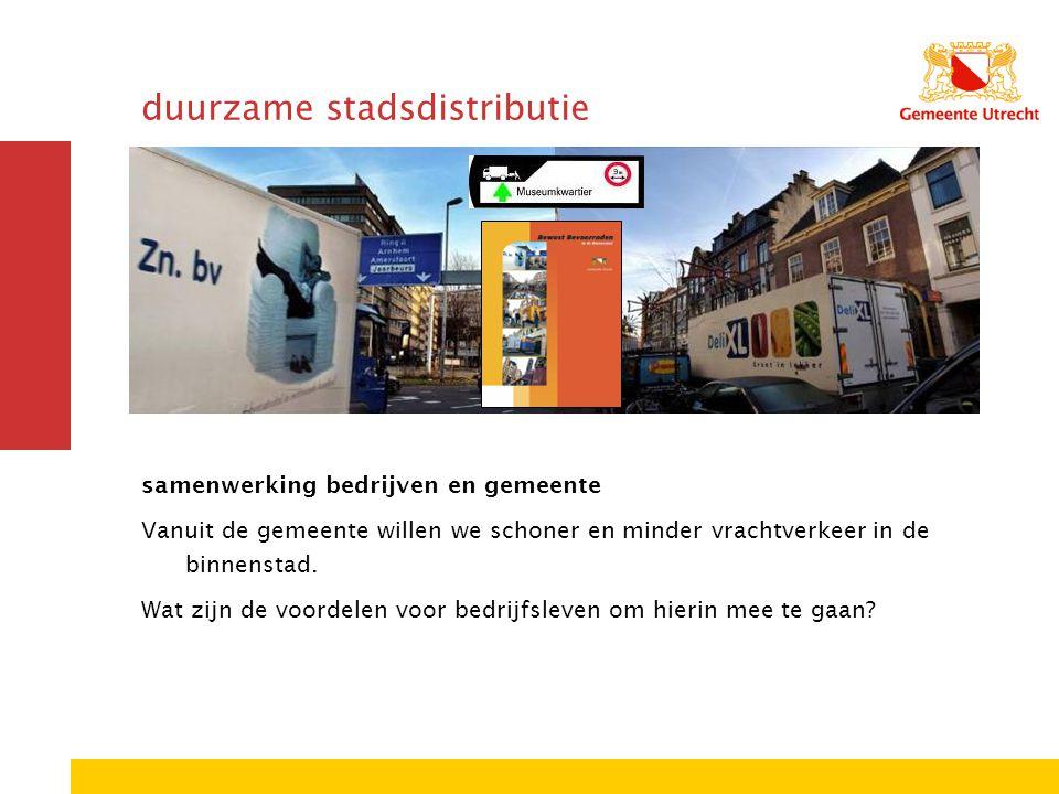 duurzame stadsdistributie samenwerking bedrijven en gemeente Vanuit de gemeente willen we schoner en minder vrachtverkeer in de binnenstad. Wat zijn d