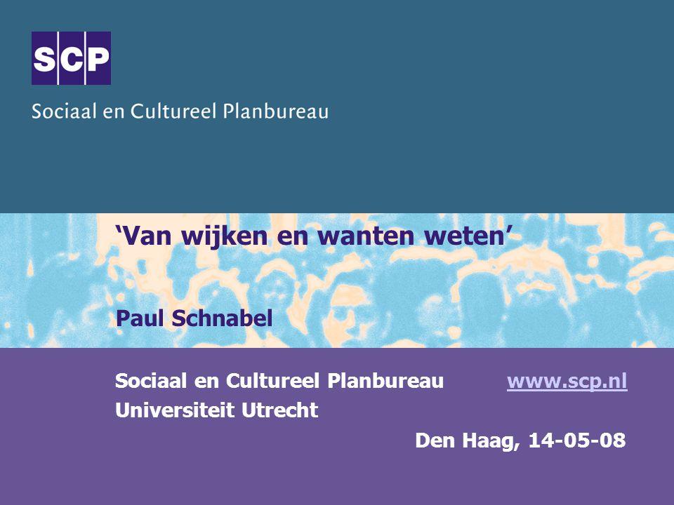 'Van wijken en wanten weten' Paul Schnabel Sociaal en Cultureel Planbureau www.scp.nlwww.scp.nl Universiteit Utrecht Den Haag, 14-05-08