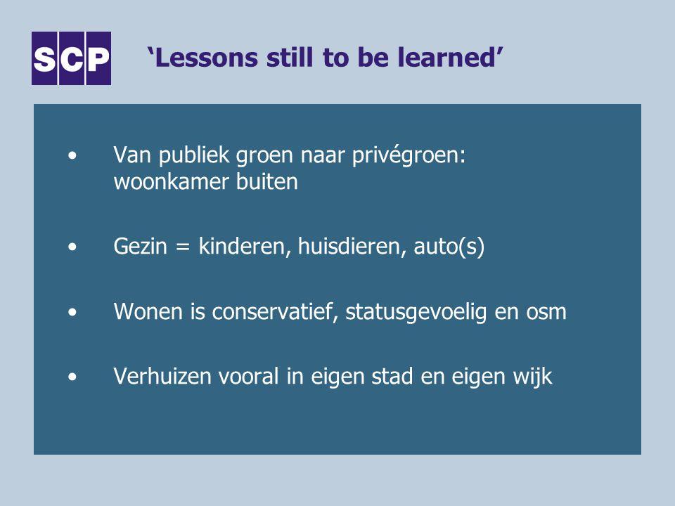 'Lessons still to be learned' Van publiek groen naar privégroen: woonkamer buiten Gezin = kinderen, huisdieren, auto(s) Wonen is conservatief, statusg